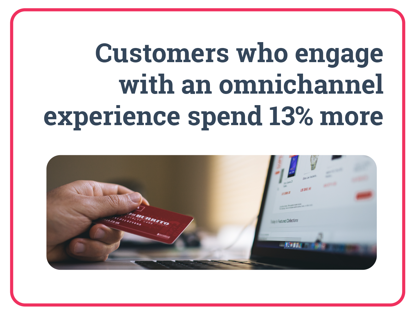 Customers who engage with an omnichannel experience spend 13% more. Data Integration.