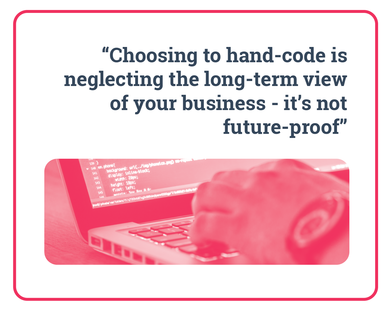 """Quote: """"Choosing hand-code is neglecting the long-term view of your business - it's not future-proof."""""""